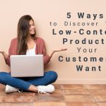 5 Ways to Discover Which Low-Content Products Your Customers Want