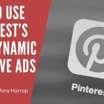 How to Use Pinterest's New Dynamic Creative Ads